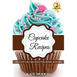 Cupcake Recipes: 120 Cupcake Recipes for Home Baking (+BONUS: 100 FREE recipes) (100 Murray's Recipes)