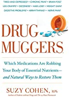 Drug Muggers:�Which Medications Are Robbing Your Body of Essential Nutrients--and Natural Ways to Restore Them