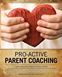 Pro-Active Parent Coaching: Capturing the Heart of Your Child A Parent's Guide to Coaching