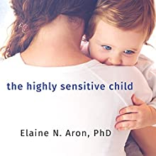 The Highly Sensitive Child: Helping Our Children Thrive When the World Overwhelms Them Audiobook by Elaine Aron Narrated by Susan Boyce