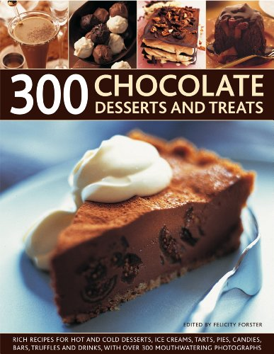300 Chocolate Desserts and Treats: Rich recipes for hot and cold desserts, ice creams, tarts, pies, candies, bars, truffles and drinks, with over 300 mouthwatering photographs