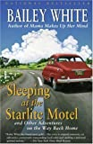 Sleeping at the Starlite Motel: and Other Adventures on the Way Back Home (0679770151) by White, Bailey