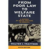 From Poor Law to Welfare State, 6th Edition: A History of Social Welfare in America ~ Walter I. Trattner