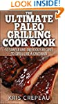 The Ultimate Paleo Grilling Cook Book...