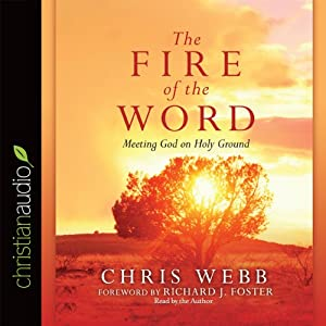 The Fire of the Word: Meeting God on Holy Ground | [Chris Webb]