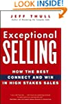 Exceptional Selling: How the Best Con...