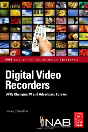 Digital Video Recorders: DVRs Changing TV and Advertising Forever (Nab Executive Technology Briefings)