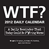 img - for WTF? 2012 Daily Calendar: A Daily Reminder That Today Could Be F*#!-ing Worse book / textbook / text book