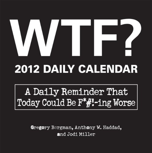 WTF? 2012 Daily Calendar: A Daily Reminder That Today Could Be F*#!-ing Worse