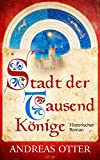 Stadt der tausend K�nige: Historischer Roman