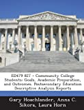 img - for Ed479 827 - Community College Students: Goals, Academic Preparation, and Outcomes. Postsecondary Education Descriptive Analysis Reports book / textbook / text book