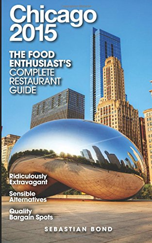 Chicago 2015 (The Food Enthusiast's Complete Restaurant Guide)