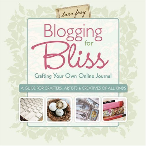 Blogging for Bliss: Crafting Your Own Online Journal 1600595111 pdf