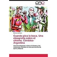 Cuando pica la boca. Una etnografía sobre el chisme. Córdoba-Argentina: Una investigación sobre el chisme y las...