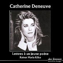 Lettres à un jeune poète | Livre audio Auteur(s) : Rainer Maria Rilke Narrateur(s) : Catherine Deneuve