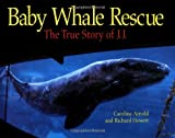 Baby Whale Rescue: The True Story of J.J.