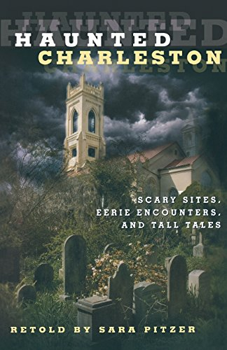 Haunted Charleston: Scary Sites, Eerie Encounters, And Tall Tales