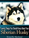 Twenty Things You Should Know About Your Siberian Husky