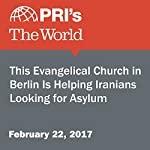 This Evangelical Church in Berlin Is Helping Iranians Looking for Asylum | Amy Bracken
