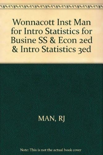 Wonnacott Inst Man for Intro Statistics for Busine SS & Econ 2ed & Intro Statistics 3ed