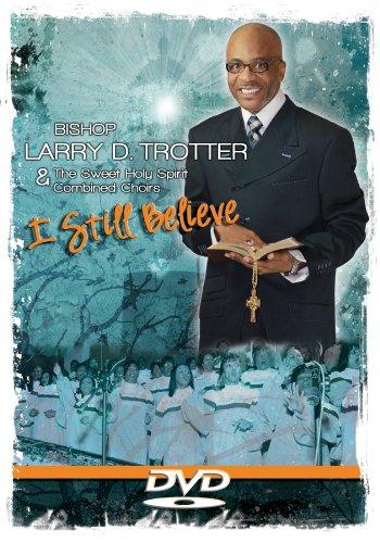 Bishop Larry Trotter: I Still Believe