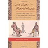 Creek Paths and Federal Roads: Indians, Settlers, and Slaves and the Making of the American South
