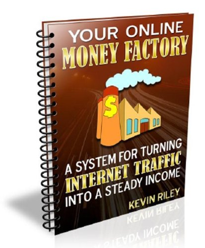 Best eBook on How to Turn Internet Traffice into Steady Income - Your Online Money Factory A System For Turning Internet Traffic Into A Steady Income