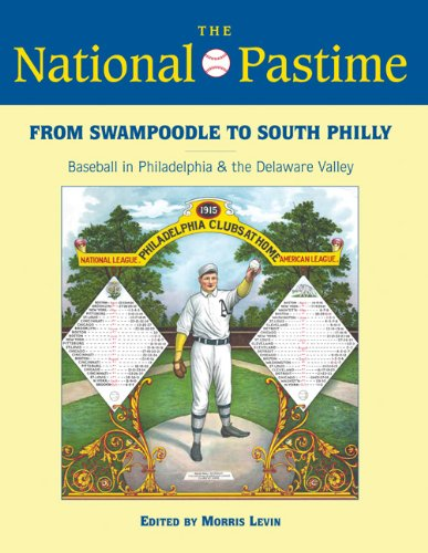 The National Pastime, 2013: From Swampoodle to South Philly: Baseball in Philadelphia and the Delaware Valley (National