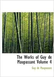 Summary Of A Wedding Gift By Guy De Maupassant : Guy de Maupassant Volume 4 (Large Print Edition): Amazon.co.uk: Guy de ...