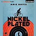 Nickel Plated (       UNABRIDGED) by Aric Davis Narrated by Nick Podehl