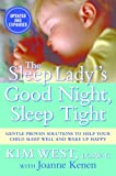 The Sleep Lady's Good Night Sleep Tight:Gentle Proven Solutions to Help Your Child Sleep Well and Wake Up Happy