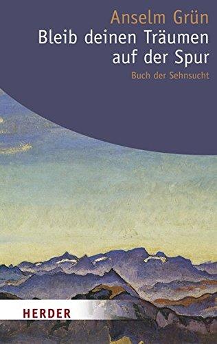 Bleib deinen Träumen auf der Spur: Buch der Sehnsucht