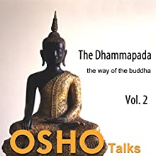 The Dhammapada, Vol. 2: The Way of the Buddha Speech by  Osho Narrated by  Osho
