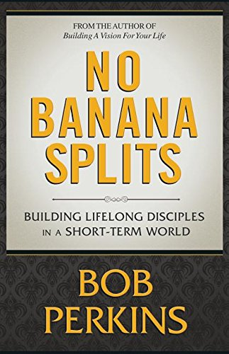 No Banana Splits: Building Lifelong Disciples in a Short Term World