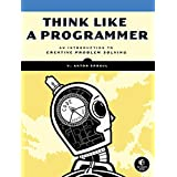 """Think Like a Programmer: An Introduction to Creative Problem Solvingvon """"V. Anton Spraul"""""""