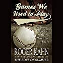 Games We Used to Play: A Lover's Quarrel with the World of Sport Audiobook by Roger Kahn Narrated by Alan Robertson