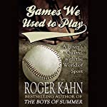 Games We Used to Play: A Lover's Quarrel with the World of Sport | Roger Kahn