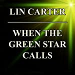 When the Green Star Calls (       UNABRIDGED) by Lin Carter Narrated by Joel Richards