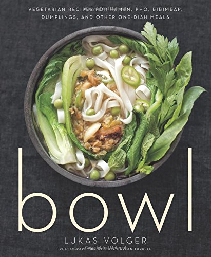Bowl: Vegetarian Recipes for Ramen, Pho, Bibimbap, Dumplings, and Other One-Dish Meals