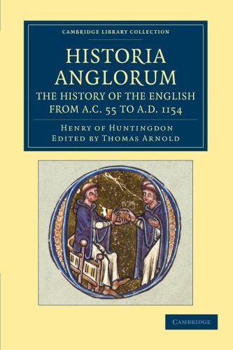 Historia Anglorum. The History of the English from AC 55 to AD 1154: In Eight Books (Cambridge Library Collection - Rolls)