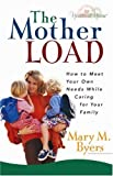 img - for The Mother Load: How to Meet Your Own Needs While Caring for Your Family (Hearts at Home) book / textbook / text book