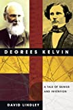 Degrees Kelvin: A Tale of Genius, Invention And Tragedy