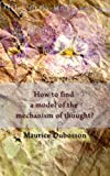img - for How to find a model of the mechanism of thought? book / textbook / text book