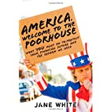 America, Welcome to the Poorhouse: What You Must Do to Protect Your Financial Future and the Reform We Need ~ Jane White