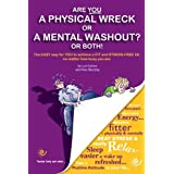 Are You a Physical Wreck or a Mental Washout? or Both! (How to become a Picture of Health Book 1) ~ Kev Murphy