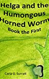 img - for Helga and the Humongous Horned Worm: Book the First (The Chronicles of Helga 1) book / textbook / text book