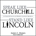 Speak Like Churchill, Stand Like Lincoln: 21 Powerful Secrets of History's Greatest Speakers (       UNABRIDGED) by James C. Humes Narrated by Norman Dietz