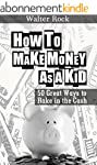 How To Make Money As A Kid: 50 Great...