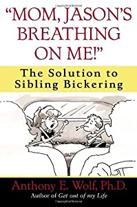 """""""Mom, Jason's Breathing on Me!"""": The Solution to Sibling Bickering by Ballantine Books"""