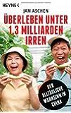 Überleben unter 1,3 Milliarden Irren: Der alltägliche Wahnsinn in China